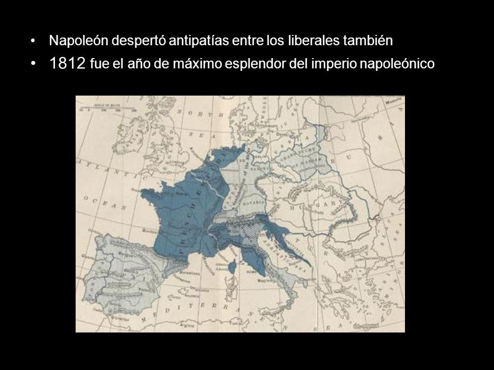 Napoleón despertó antipatías entre los liberales también 1812 fue el año de máximo esplendor del imperio napoleónico
