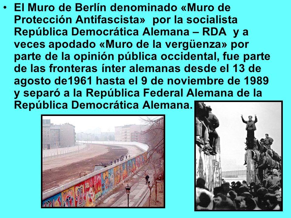 El Muro de Berlín denominado «Muro de Protección Antifascista» por la socialista República Democrática Alemana – RDA y a veces apodado «Muro de la ver