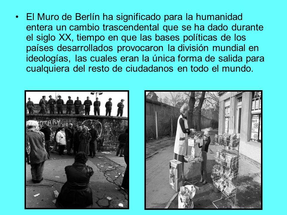 El Muro de Berlín ha significado para la humanidad entera un cambio trascendental que se ha dado durante el siglo XX, tiempo en que las bases política