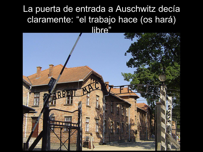 La puerta de entrada a Auschwitz decía claramente: el trabajo hace (os hará) libre