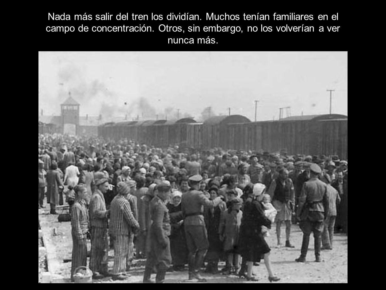 Nada más salir del tren los dividían. Muchos tenían familiares en el campo de concentración.
