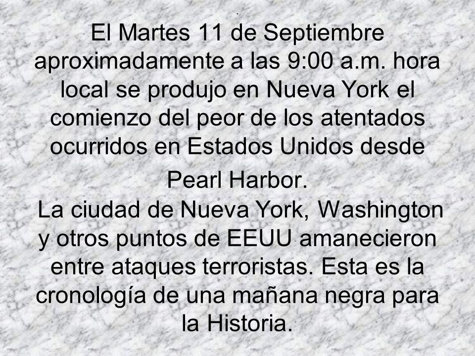 . El Martes 11 de Septiembre aproximadamente a las 9:00 a.m. hora local se produjo en Nueva York el comienzo del peor de los atentados ocurridos en Es