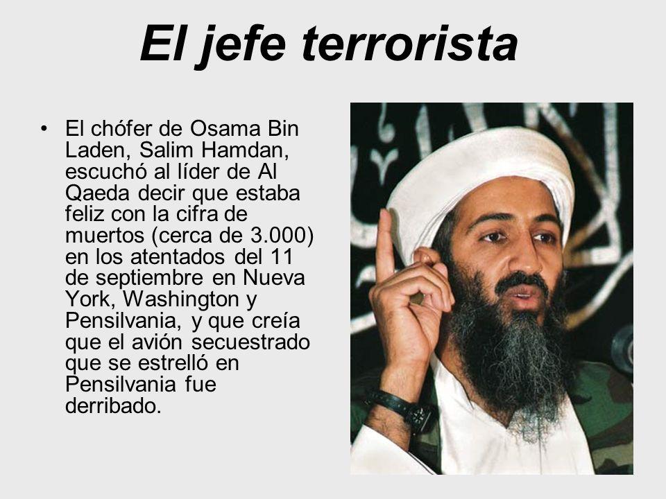El jefe terrorista El chófer de Osama Bin Laden, Salim Hamdan, escuchó al líder de Al Qaeda decir que estaba feliz con la cifra de muertos (cerca de 3