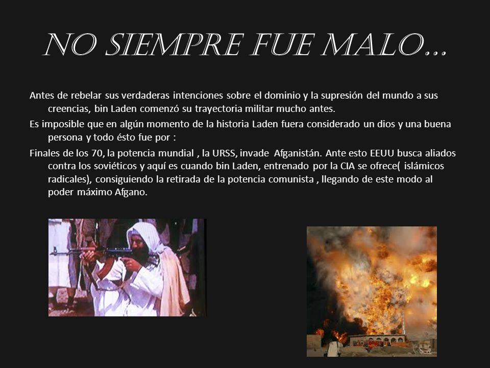 NO SIEMPRE FUE MALO… Antes de rebelar sus verdaderas intenciones sobre el dominio y la supresión del mundo a sus creencias, bin Laden comenzó su traye