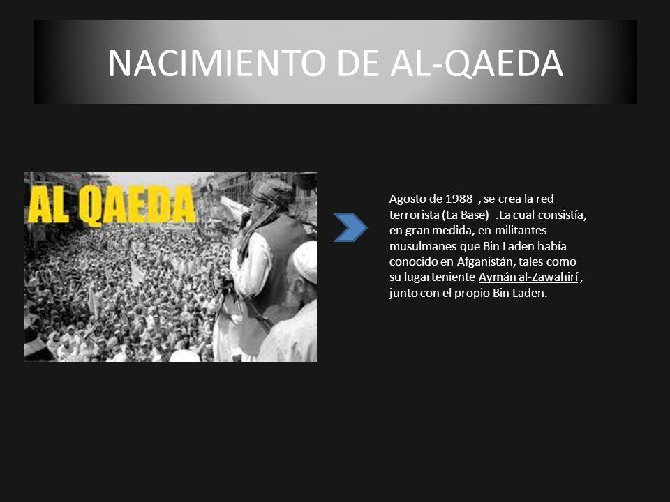 NACIMIENTO DE AL-QAEDA Agosto de 1988, se crea la red terrorista (La Base).La cual consistía, en gran medida, en militantes musulmanes que Bin Laden h