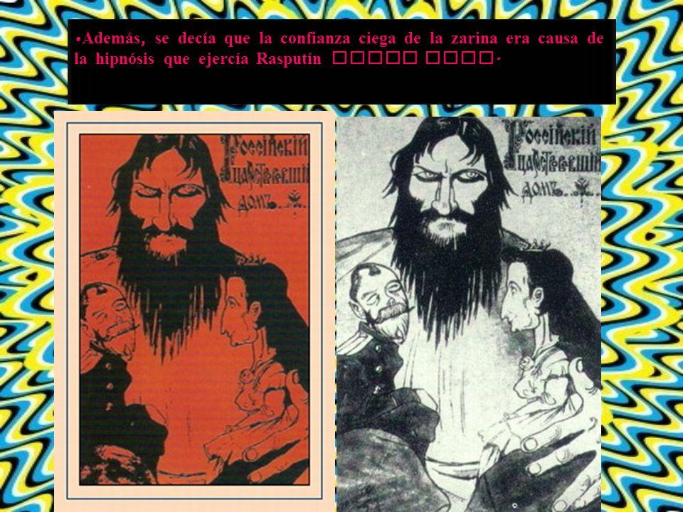 Adem á s, se decía que la confianza ciega de la zarina era causa de la hipnósis que ejercía Rasputín sobre ella.