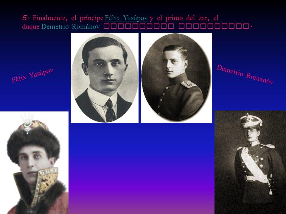 5. Finalmente, el príncipe Félix Yusúpov y el primo del zar, el duque Demetrio Rom á nov decidieron asesinarlo.Félix YusúpovDemetrio Rom á nov Félix Y