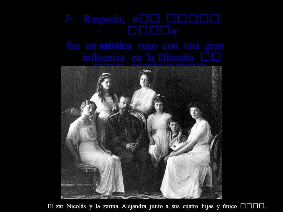 1. Rasputín, « el Monje Loco » fue un místico ruso con una gran influencia en la Dínastía de los Romanov. El zar Nicol á s y la zarina Alejandra junto