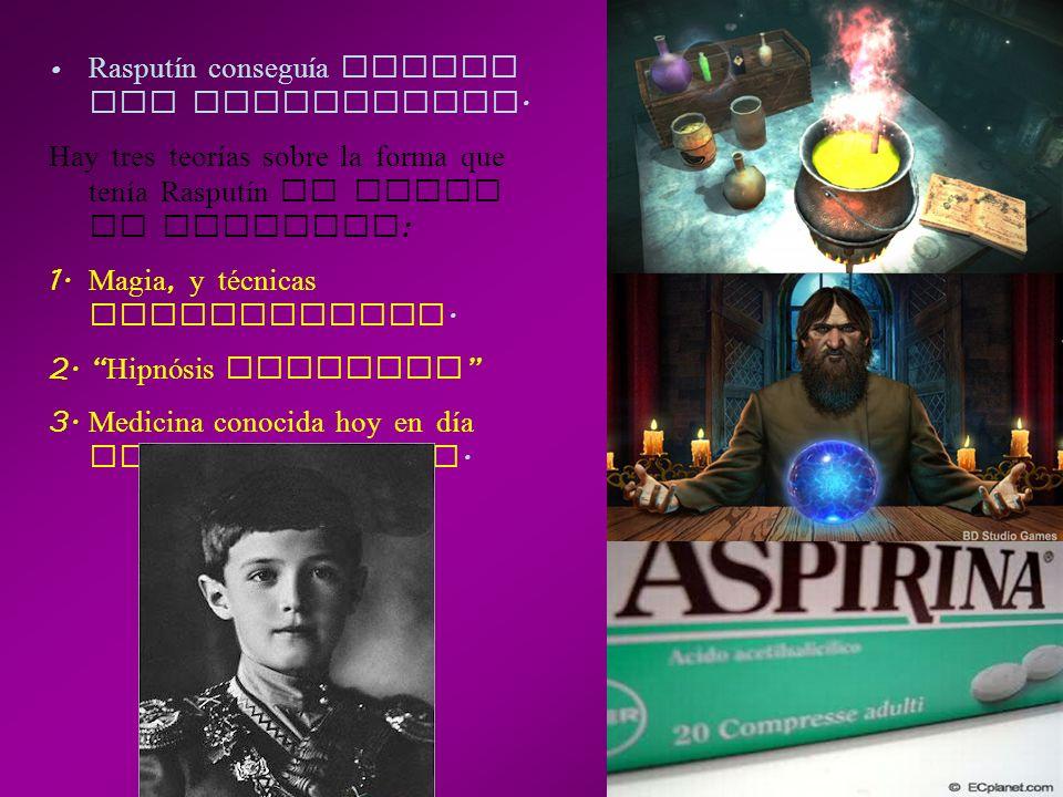Rasputín conseguía frenar las hemorragias. Hay tres teorías sobre la forma que tenía Rasputín de curar al heredero : 1. Magia, y técnicas paranormales