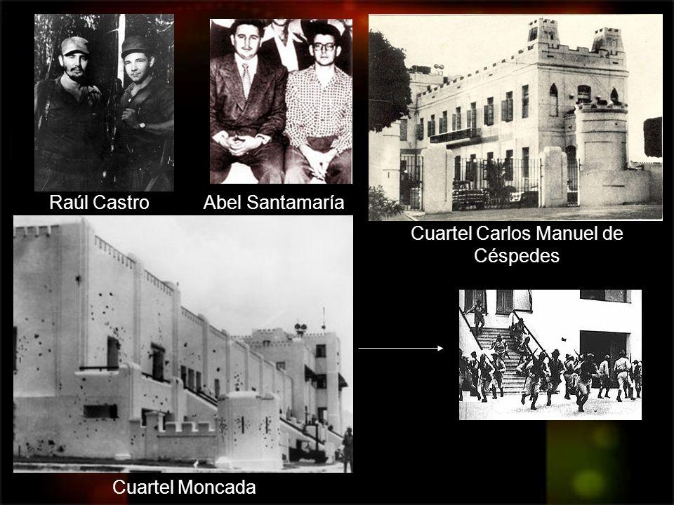 Abel Santamaría Cuartel Carlos Manuel de Céspedes Raúl Castro Cuartel Moncada