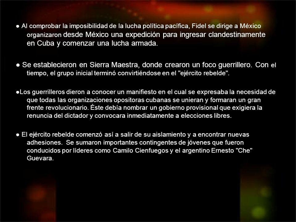 Al comprobar la imposibilidad de la lucha política pacífica, Fidel se dirige a México organizaron desde México una expedición para ingresar clandestin