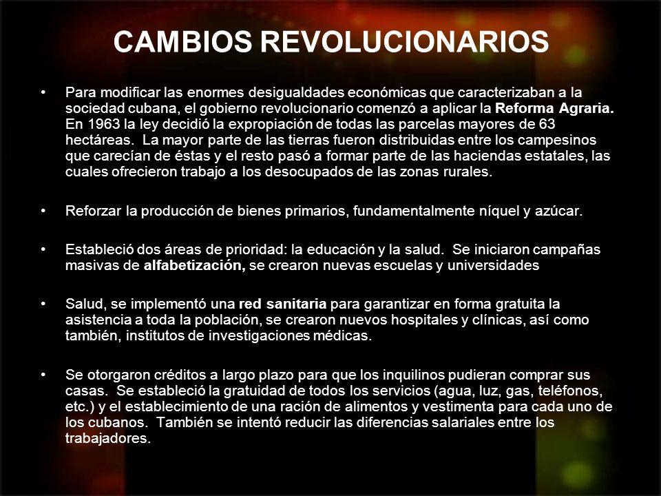 CAMBIOS REVOLUCIONARIOS Para modificar las enormes desigualdades económicas que caracterizaban a la sociedad cubana, el gobierno revolucionario comenz