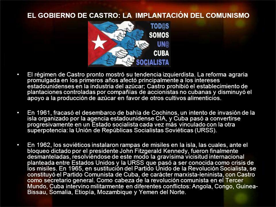 EL GOBIERNO DE CASTRO: LA IMPLANTACIÓN DEL COMUNISMO El régimen de Castro pronto mostró su tendencia izquierdista. La reforma agraria promulgada en lo