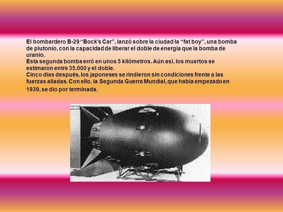 El bombardero B-29 Bocks Car, lanzó sobre la ciudad la fat boy, una bomba de plutonio, con la capacidad de liberar el doble de energía que la bomba de