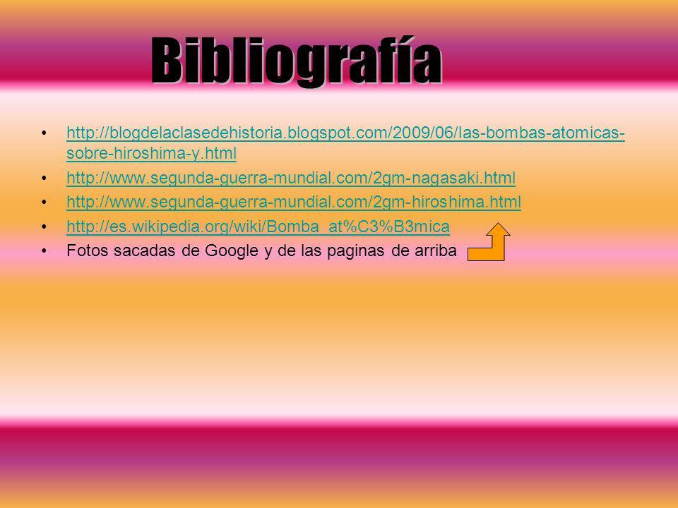 http://blogdelaclasedehistoria.blogspot.com/2009/06/las-bombas-atomicas- sobre-hiroshima-y.htmlhttp://blogdelaclasedehistoria.blogspot.com/2009/06/las