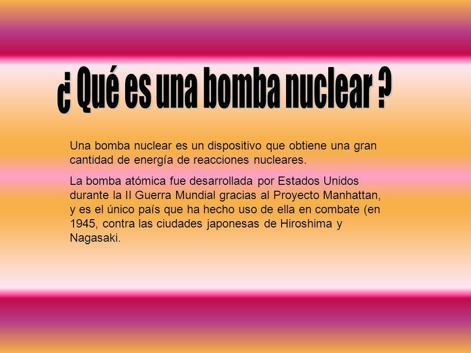 Una bomba nuclear es un dispositivo que obtiene una gran cantidad de energía de reacciones nucleares. La bomba atómica fue desarrollada por Estados Un