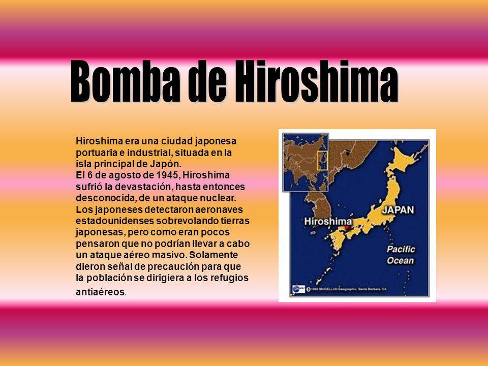 Hiroshima era una ciudad japonesa portuaria e industrial, situada en la isla principal de Japón. El 6 de agosto de 1945, Hiroshima sufrió la devastaci