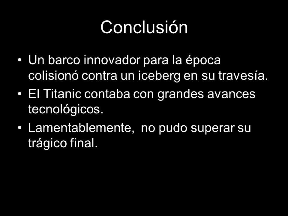 Conclusión Un barco innovador para la época colisionó contra un iceberg en su travesía.