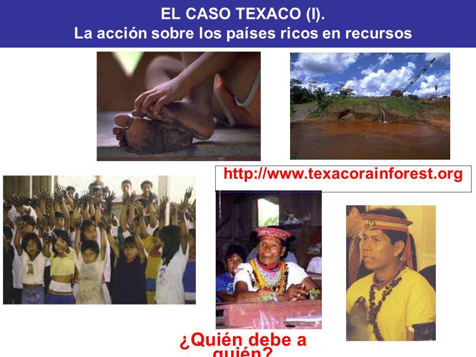 ¿Quién debe a quién? EL CASO TEXACO (I). La acción sobre los países ricos en recursos http://www.texacorainforest.org