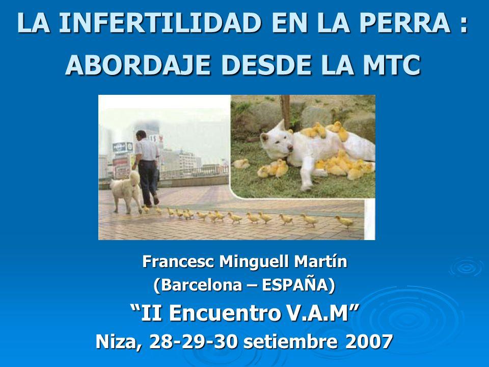 LA INFERTILIDAD EN LA PERRA : ABORDAJE DESDE LA MTC LA INFERTILIDAD EN LA PERRA : ABORDAJE DESDE LA MTC Francesc Minguell Martín (Barcelona – ESPAÑA)