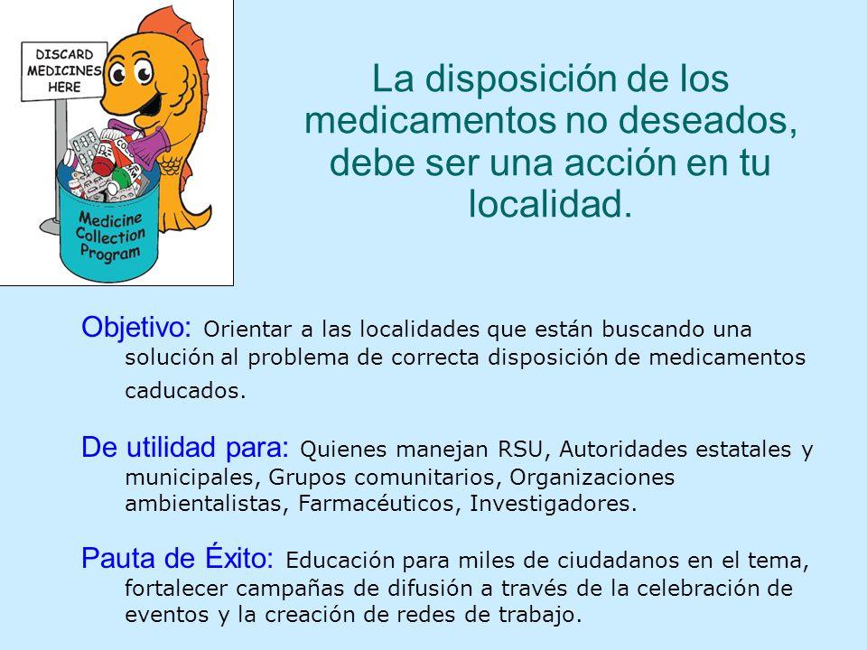 La disposición de los medicamentos no deseados, debe ser una acción en tu localidad. Objetivo: Orientar a las localidades que están buscando una soluc