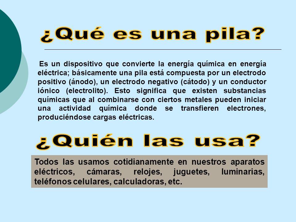 Es un dispositivo que convierte la energía química en energía eléctrica; básicamente una pila está compuesta por un electrodo positivo (ánodo), un ele