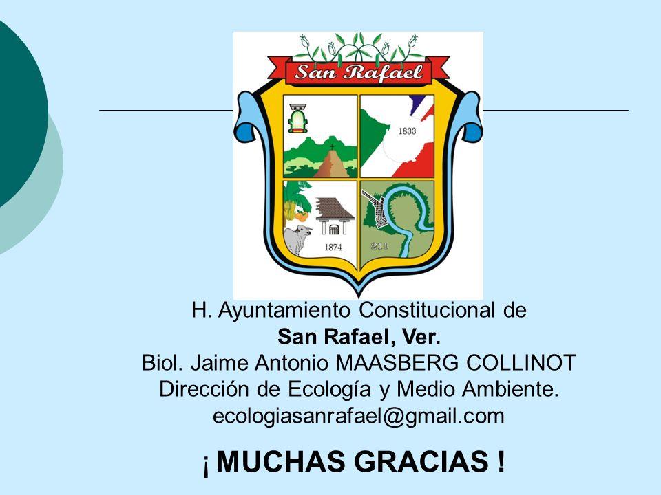 H. Ayuntamiento Constitucional de San Rafael, Ver. Biol. Jaime Antonio MAASBERG COLLINOT Dirección de Ecología y Medio Ambiente. ecologiasanrafael@gma