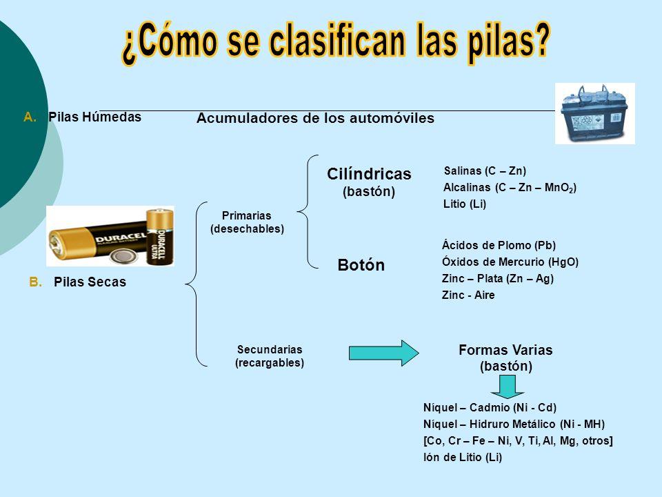 A.Pilas Húmedas Acumuladores de los automóviles B.Pilas Secas Primarias (desechables) Secundarias (recargables) Cilíndricas (bastón) Botón Formas Vari