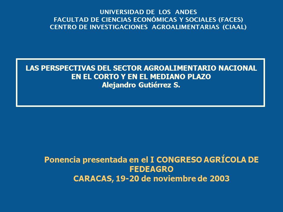 LAS PERSPECTIVAS DEL SECTOR AGROALIMENTARIO NACIONAL EN EL CORTO Y EN EL MEDIANO PLAZO Alejandro Gutiérrez S. Ponencia presentada en el I CONGRESO AGR
