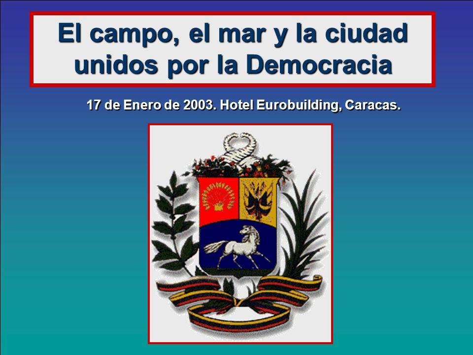 El campo, el mar y la ciudad unidos por la Democracia 17 de Enero de 2003. Hotel Eurobuilding,Caracas. 17 de Enero de 2003. Hotel Eurobuilding, Caraca
