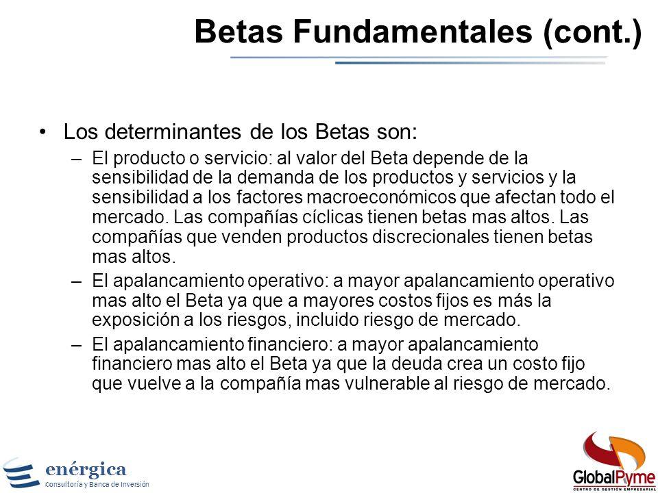 enérgica Consultoría y Banca de Inversión Betas Fundamentales Los Betas se construyen desde la base al entender el negocio. No hay que pensar en el Be
