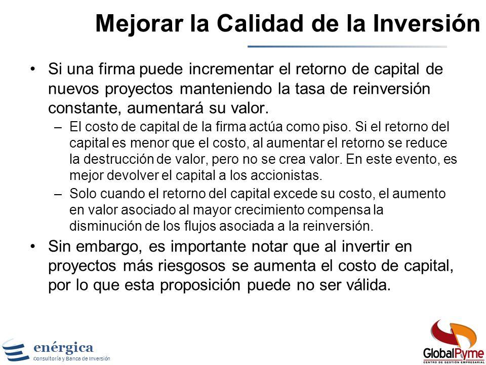 enérgica Consultoría y Banca de Inversión Aumentar la Tasa de Reinversión Aumentar la tasa de reinversión, manteniendo el resto constante, aumenta el