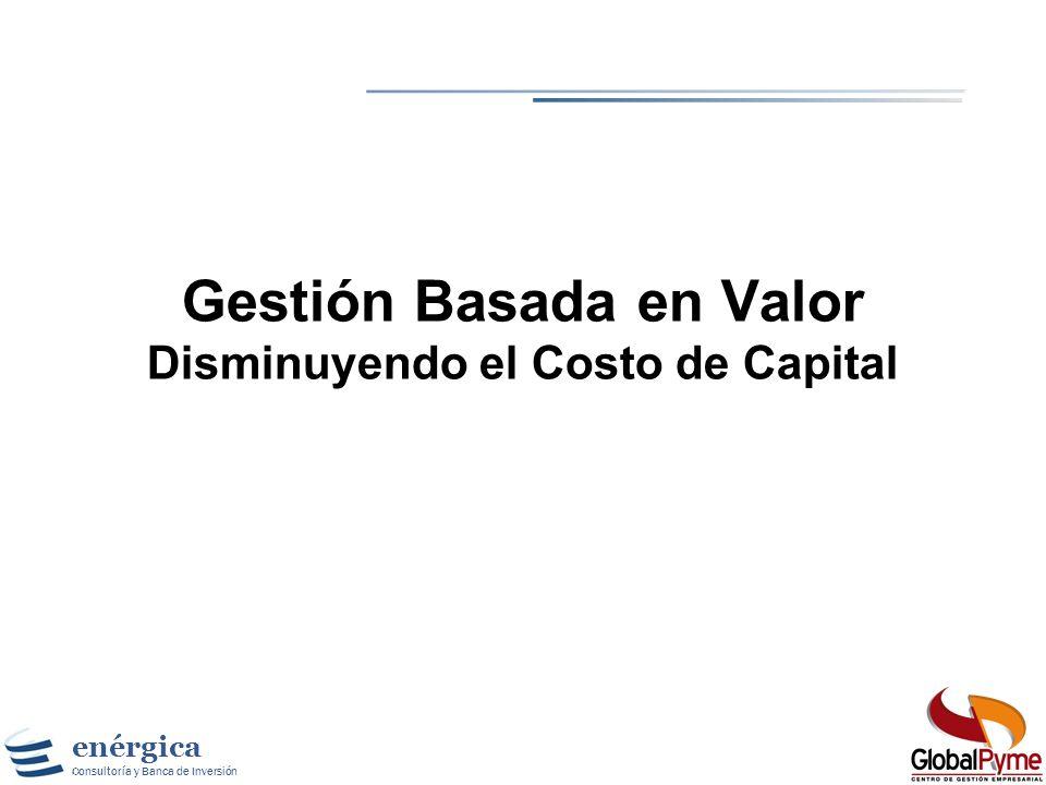 enérgica Consultoría y Banca de Inversión Calculando el Costo de Capital Para calcular D y E, que son las proporciones de deuda y capital propio respe