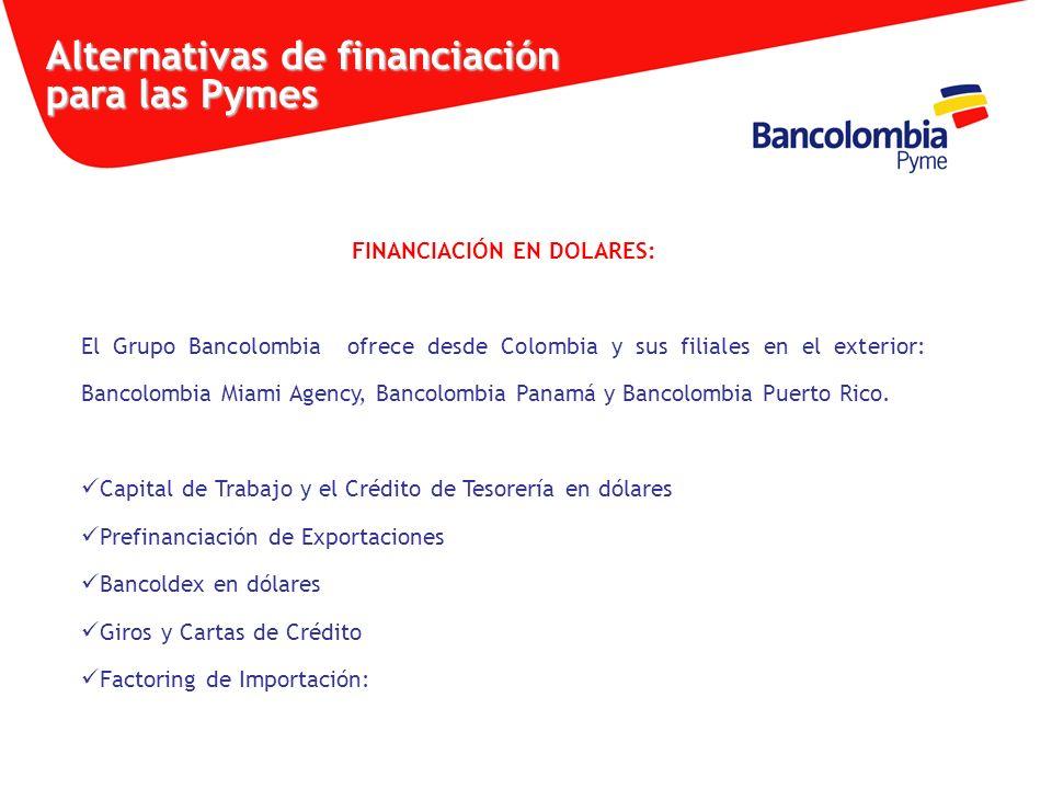 FINANCIACIÓN EN DOLARES: El Grupo Bancolombia ofrece desde Colombia y sus filiales en el exterior: Bancolombia Miami Agency, Bancolombia Panamá y Banc