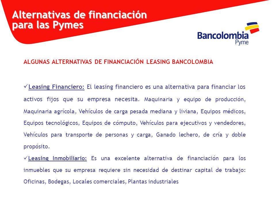 ALGUNAS ALTERNATIVAS DE FINANCIACIÓN LEASING BANCOLOMBIA Leasing Financiero: El leasing financiero es una alternativa para financiar los activos fijos