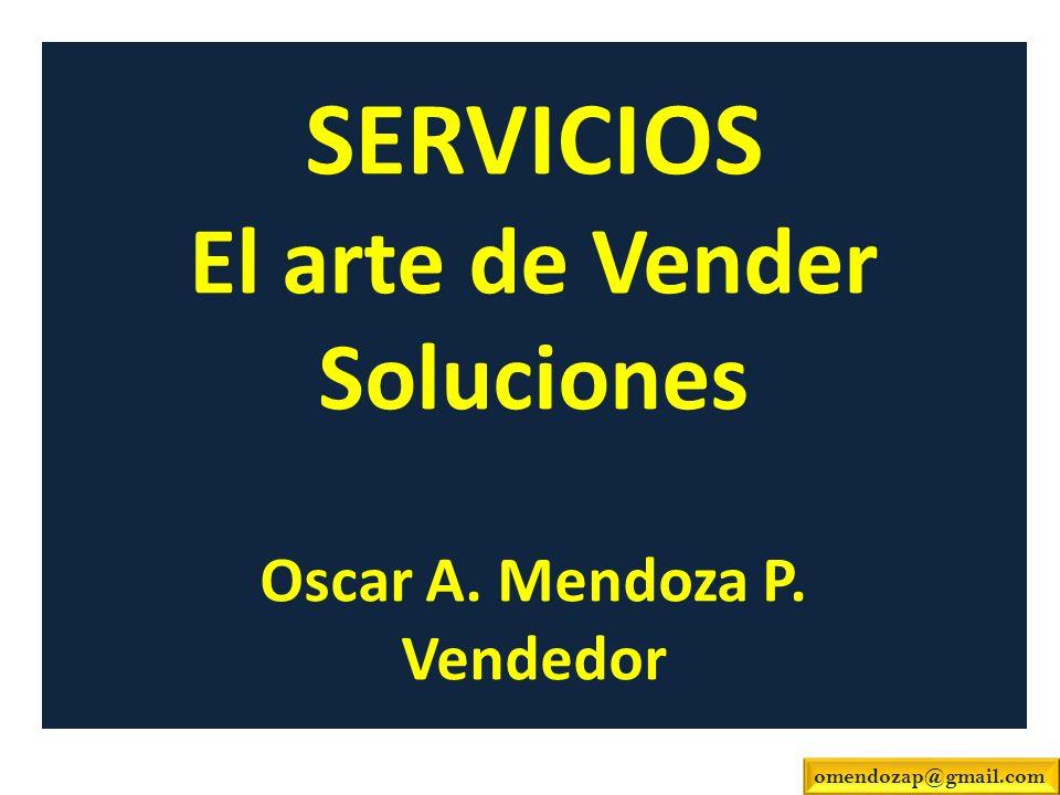 SERVICIOS El arte de Vender Soluciones Oscar A. Mendoza P. Vendedor omendozap@gmail.com