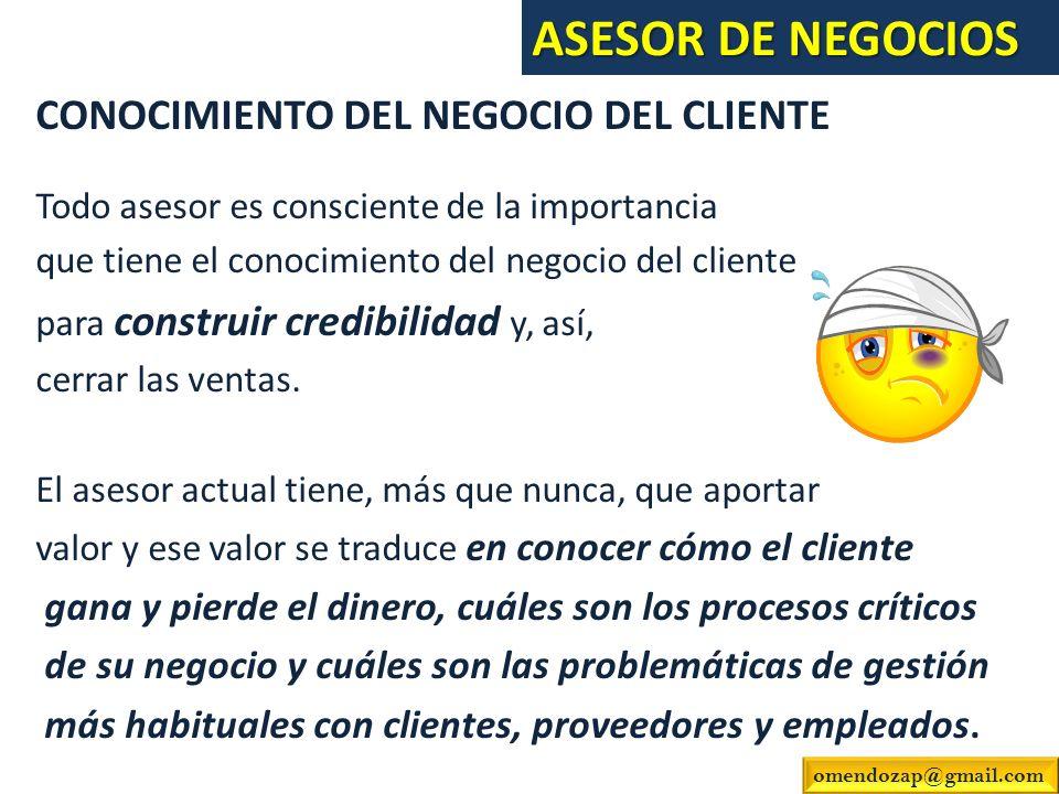 CONOCIMIENTO DEL NEGOCIO DEL CLIENTE Todo asesor es consciente de la importancia que tiene el conocimiento del negocio del cliente para construir cred