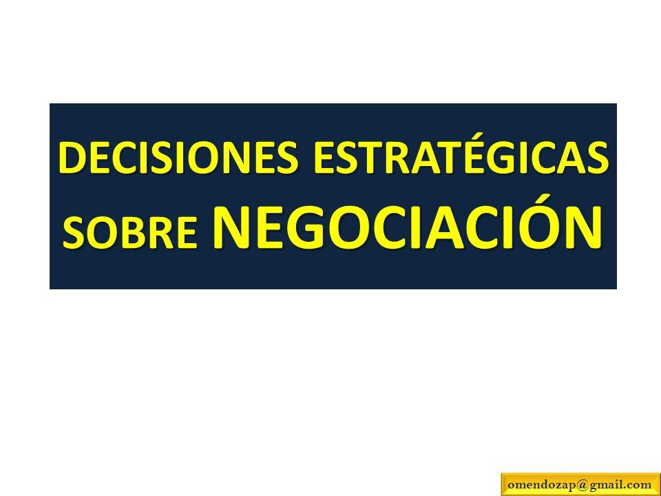 DECISIONES ESTRATÉGICAS SOBRE NEGOCIACIÓN omendozap@gmail.com