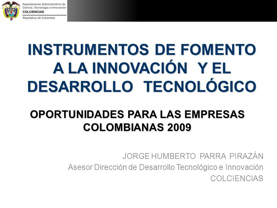 INSTRUMENTOS DE FOMENTO A LA INNOVACIÓN Y EL DESARROLLO TECNOLÓGICO OPORTUNIDADES PARA LAS EMPRESAS COLOMBIANAS 2009 JORGE HUMBERTO PARRA PIRAZÁN Ases