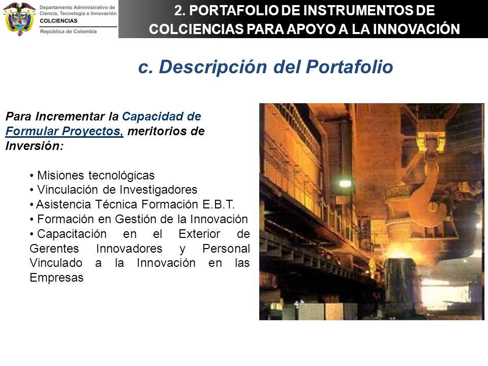 Para Incrementar la Capacidad de Formular Proyectos, meritorios de Inversión: Misiones tecnológicas Vinculación de Investigadores Asistencia Técnica F