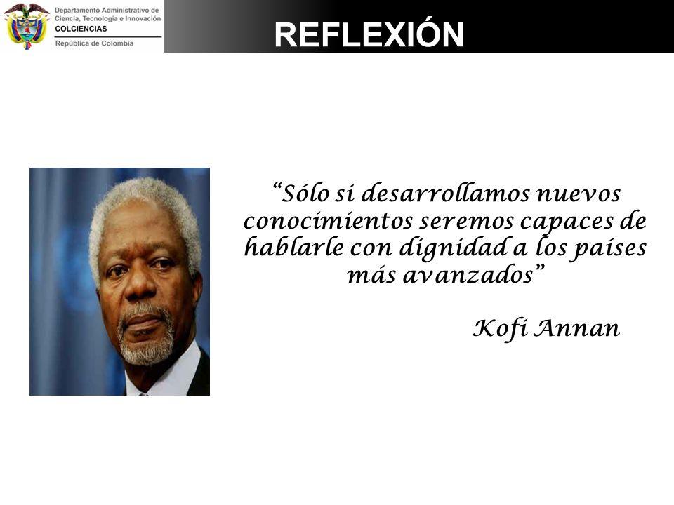 Sólo si desarrollamos nuevos conocimientos seremos capaces de hablarle con dignidad a los países más avanzados Kofi Annan REFLEXIÓN