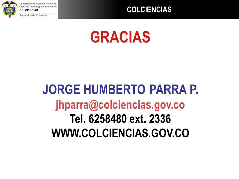 COLCIENCIAS GRACIAS JORGE HUMBERTO PARRA P. jhparra@colciencias.gov.co Tel. 6258480 ext. 2336 WWW.COLCIENCIAS.GOV.CO