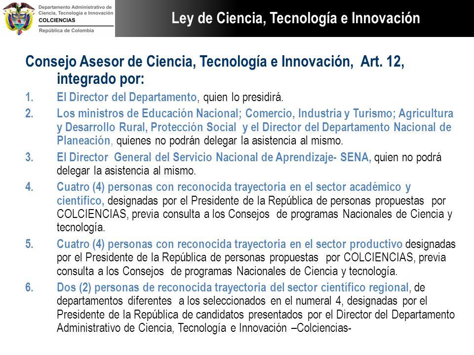 Consejo Asesor de Ciencia, Tecnología e Innovación, Art. 12, integrado por: 1. El Director del Departamento, quien lo presidirá. 2. Los ministros de E