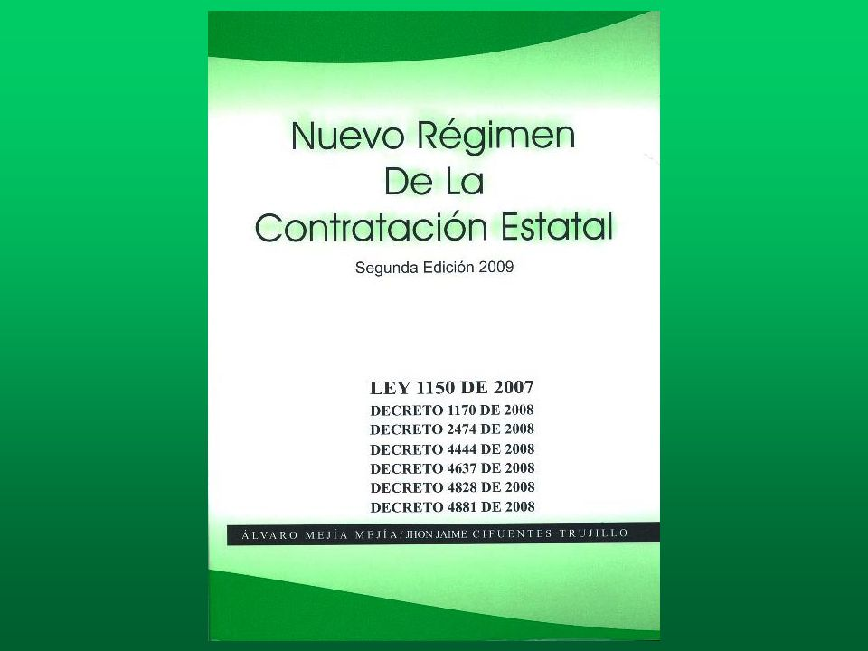 LEY 1150 DE 2007 DECRETOS REGLAMENTARIOS: C.2474 DE 2008 * DECRETO 127 DE 2009.
