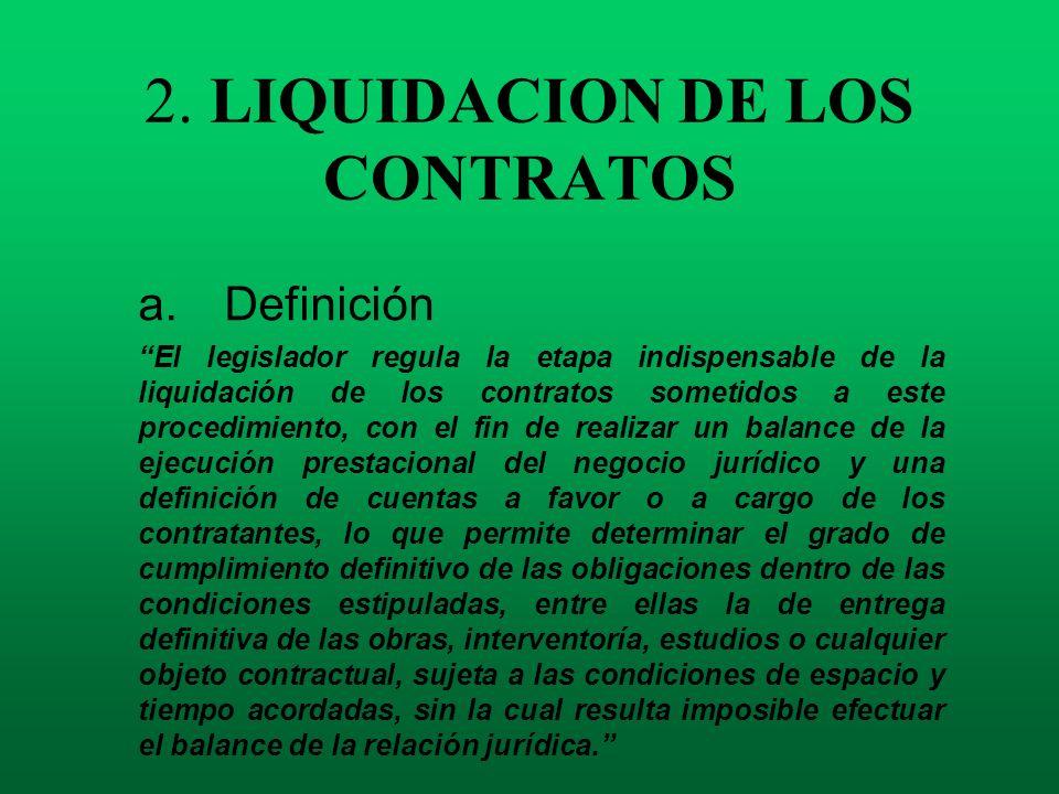 2. LIQUIDACION DE LOS CONTRATOS a. Definición El legislador regula la etapa indispensable de la liquidación de los contratos sometidos a este procedim
