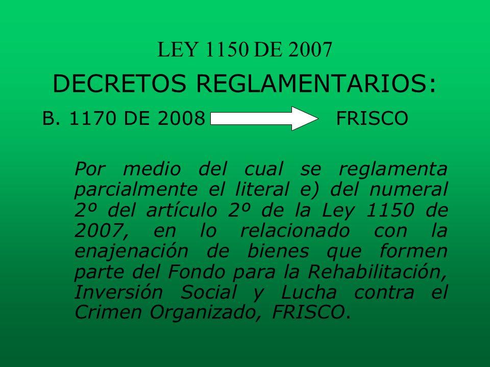 LEY 1150 DE 2007 DECRETOS REGLAMENTARIOS: B. 1170 DE 2008FRISCO Por medio del cual se reglamenta parcialmente el literal e) del numeral 2º del artícul