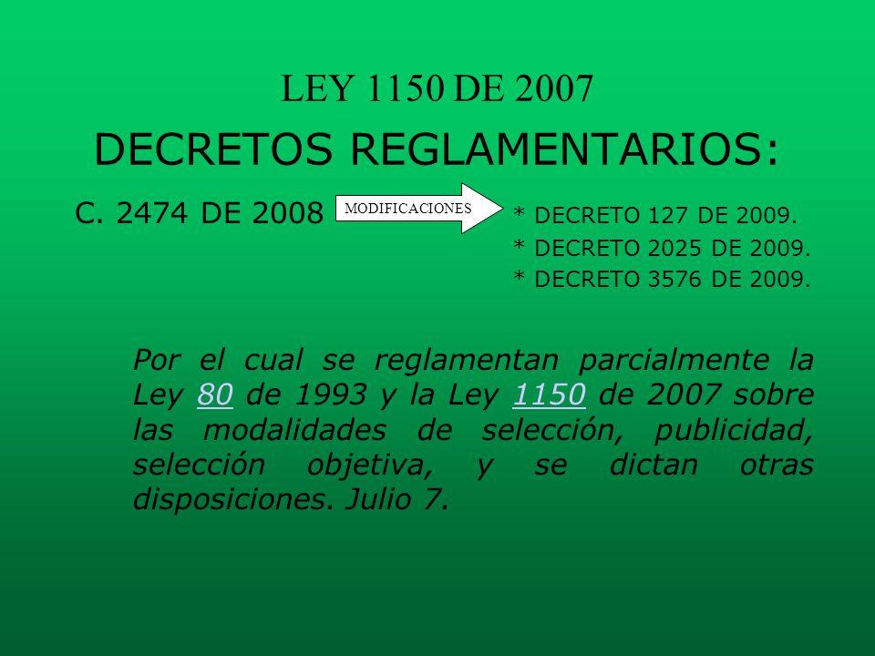 LEY 1150 DE 2007 DECRETOS REGLAMENTARIOS: C. 2474 DE 2008 * DECRETO 127 DE 2009. * DECRETO 2025 DE 2009. * DECRETO 3576 DE 2009. Por el cual se reglam