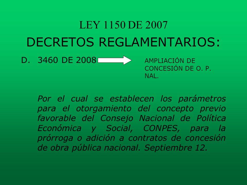 LEY 1150 DE 2007 DECRETOS REGLAMENTARIOS: D. 3460 DE 2008 AMPLIACIÓN DE CONCESIÓN DE O. P. NAL. Por el cual se establecen los parámetros para el otorg