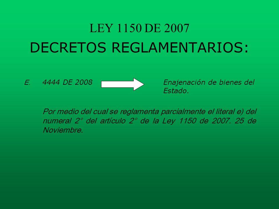 LEY 1150 DE 2007 DECRETOS REGLAMENTARIOS: E. 4444 DE 2008Enajenación de bienes del Estado. Por medio del cual se reglamenta parcialmente el literal e)