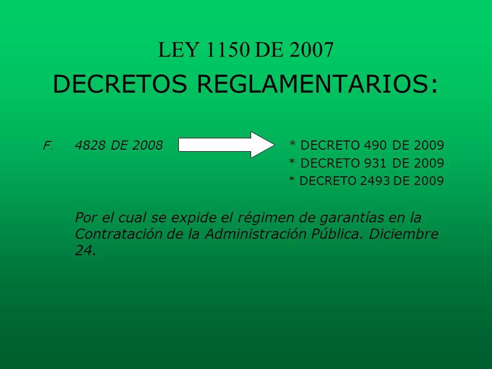 LEY 1150 DE 2007 DECRETOS REGLAMENTARIOS: F. 4828 DE 2008* DECRETO 490 DE 2009 * DECRETO 931 DE 2009 * DECRETO 2493 DE 2009 Por el cual se expide el r
